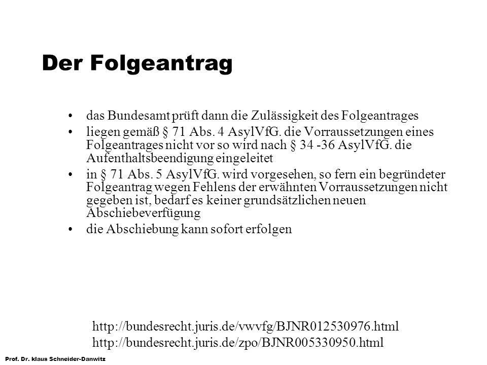 Prof. Dr. klaus Schneider-Danwitz Der Folgeantrag das Bundesamt prüft dann die Zulässigkeit des Folgeantrages liegen gemäß § 71 Abs. 4 AsylVfG. die Vo