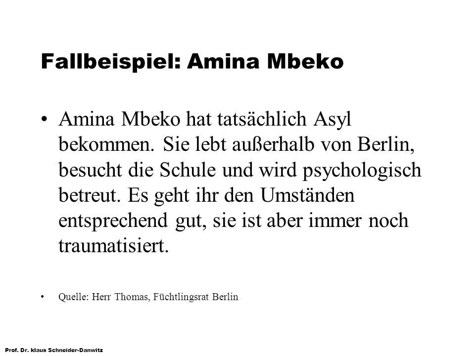 Prof. Dr. klaus Schneider-Danwitz Fallbeispiel: Amina Mbeko Amina Mbeko hat tatsächlich Asyl bekommen. Sie lebt außerhalb von Berlin, besucht die Schu