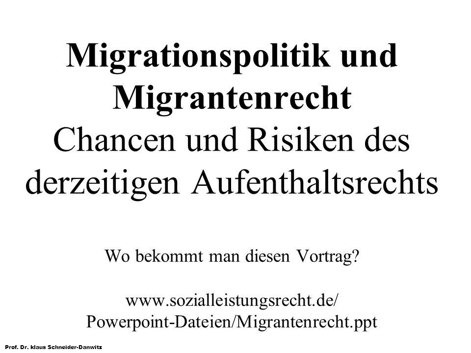 Prof. Dr. klaus Schneider-Danwitz Migrationspolitik und Migrantenrecht Chancen und Risiken des derzeitigen Aufenthaltsrechts Wo bekommt man diesen Vor