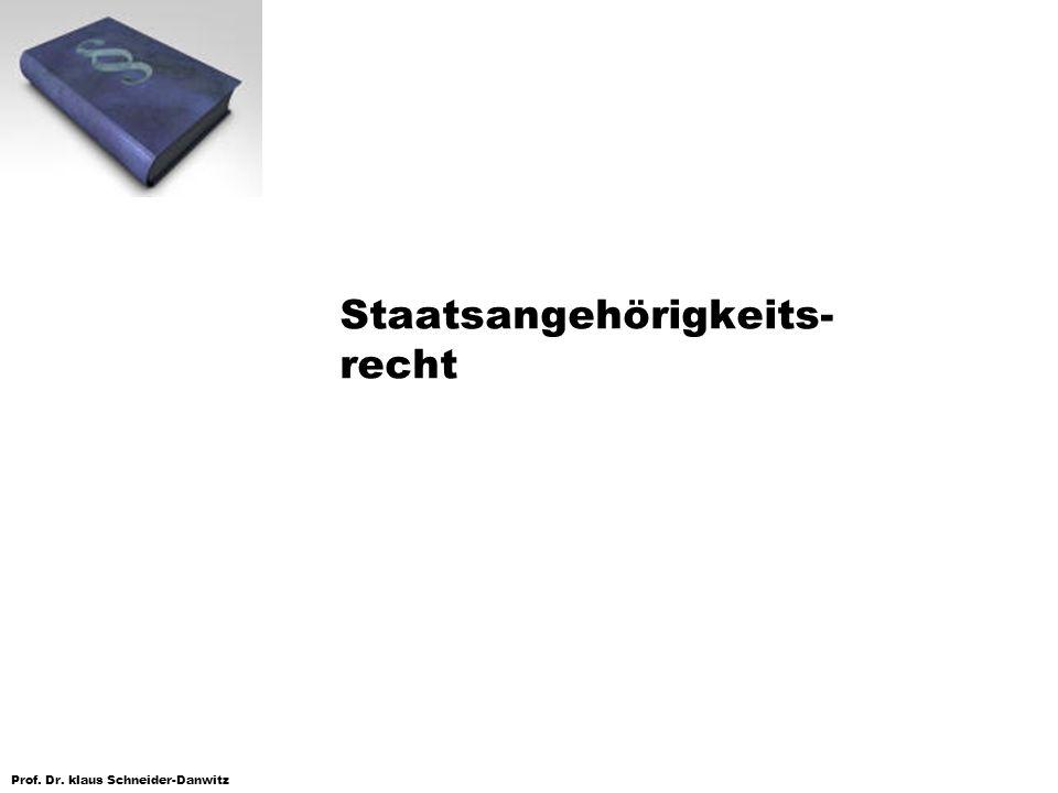 Prof. Dr. klaus Schneider-Danwitz Staatsangehörigkeits- recht