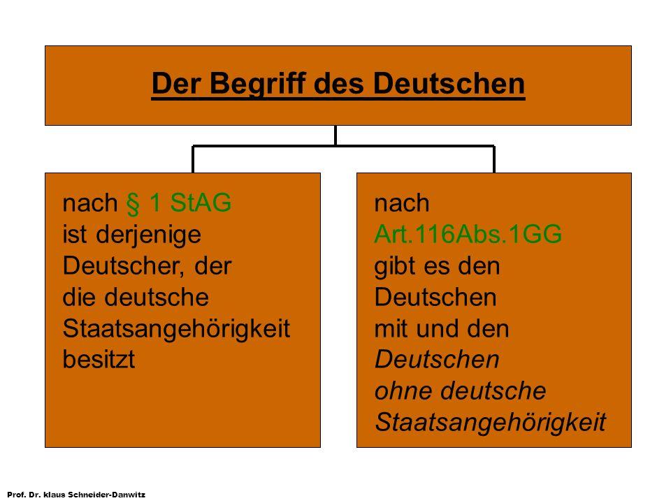 Prof. Dr. klaus Schneider-Danwitz Der Begriff des Deutschen nach § 1 StAG ist derjenige Deutscher, der die deutsche Staatsangehörigkeit besitzt nach A