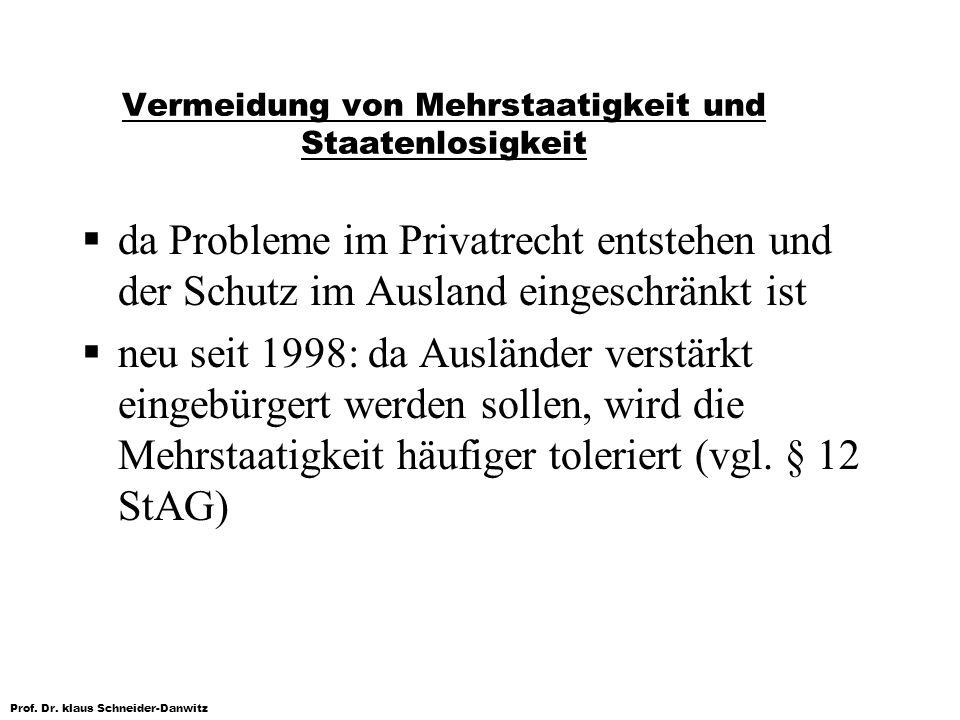 Prof. Dr. klaus Schneider-Danwitz Vermeidung von Mehrstaatigkeit und Staatenlosigkeit da Probleme im Privatrecht entstehen und der Schutz im Ausland e