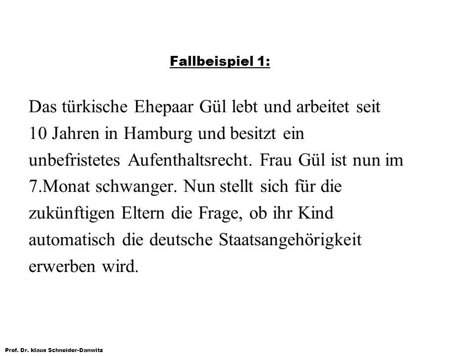 Prof. Dr. klaus Schneider-Danwitz Fallbeispiel 1: Das türkische Ehepaar Gül lebt und arbeitet seit 10 Jahren in Hamburg und besitzt ein unbefristetes