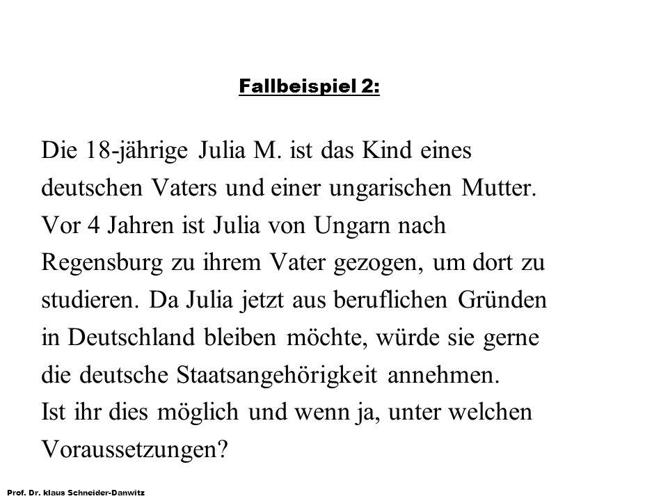 Prof. Dr. klaus Schneider-Danwitz Fallbeispiel 2: Die 18-jährige Julia M. ist das Kind eines deutschen Vaters und einer ungarischen Mutter. Vor 4 Jahr
