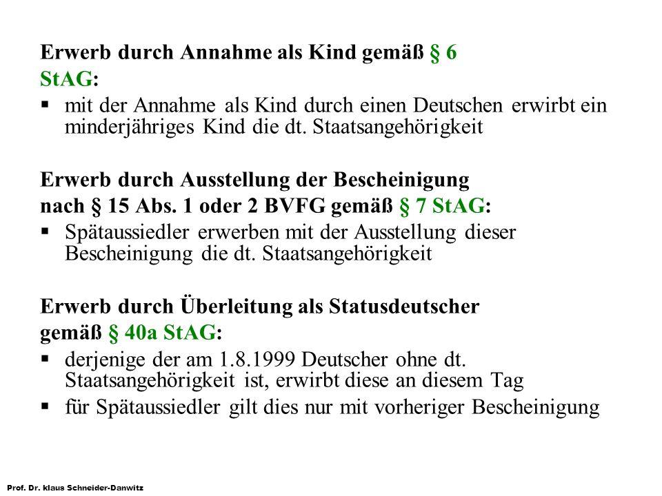Prof. Dr. klaus Schneider-Danwitz Erwerb durch Annahme als Kind gemäß § 6 StAG: mit der Annahme als Kind durch einen Deutschen erwirbt ein minderjähri