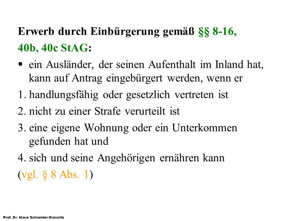 Prof. Dr. klaus Schneider-Danwitz Erwerb durch Einbürgerung gemäß §§ 8-16, 40b, 40c StAG: ein Ausländer, der seinen Aufenthalt im Inland hat, kann auf