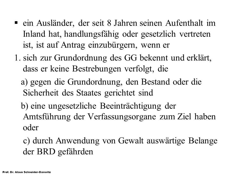Prof. Dr. klaus Schneider-Danwitz ein Ausländer, der seit 8 Jahren seinen Aufenthalt im Inland hat, handlungsfähig oder gesetzlich vertreten ist, ist