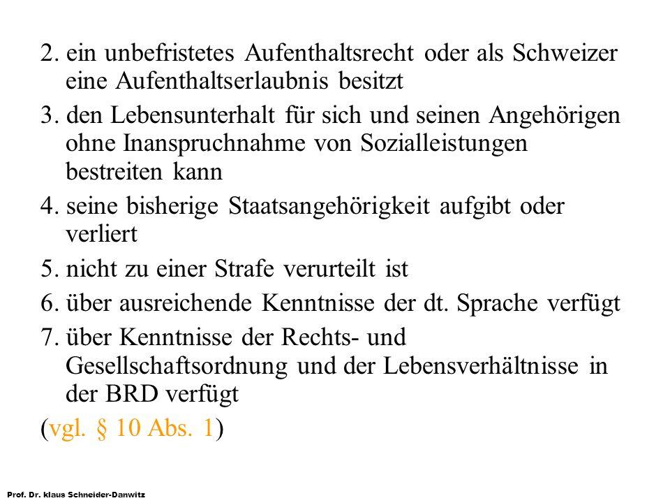 Prof. Dr. klaus Schneider-Danwitz 2. ein unbefristetes Aufenthaltsrecht oder als Schweizer eine Aufenthaltserlaubnis besitzt 3. den Lebensunterhalt fü
