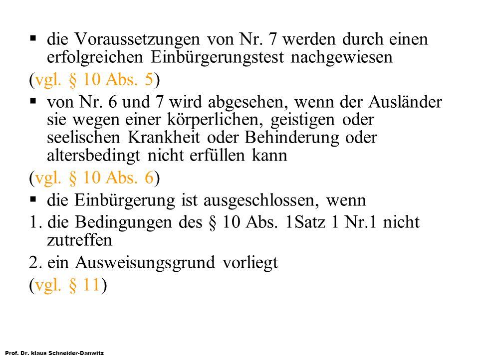 Prof. Dr. klaus Schneider-Danwitz die Voraussetzungen von Nr. 7 werden durch einen erfolgreichen Einbürgerungstest nachgewiesen (vgl. § 10 Abs. 5) von