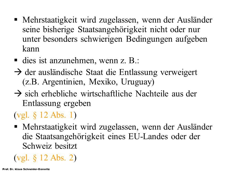Prof. Dr. klaus Schneider-Danwitz Mehrstaatigkeit wird zugelassen, wenn der Ausländer seine bisherige Staatsangehörigkeit nicht oder nur unter besonde