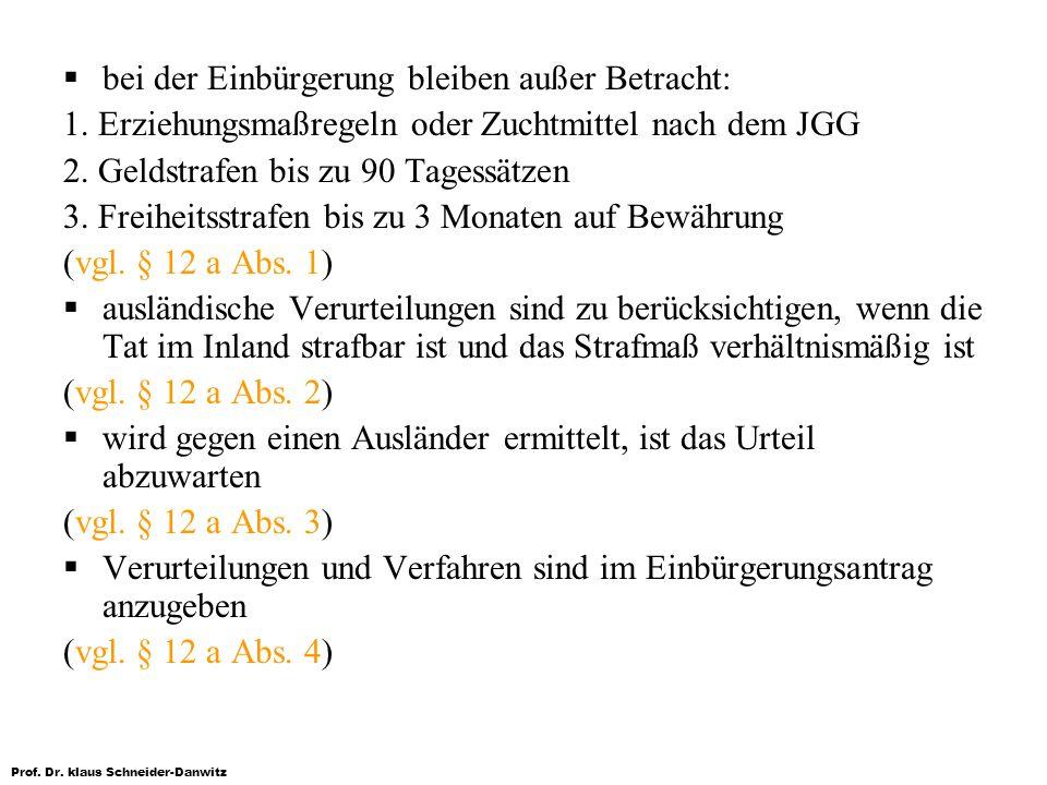 Prof. Dr. klaus Schneider-Danwitz bei der Einbürgerung bleiben außer Betracht: 1. Erziehungsmaßregeln oder Zuchtmittel nach dem JGG 2. Geldstrafen bis