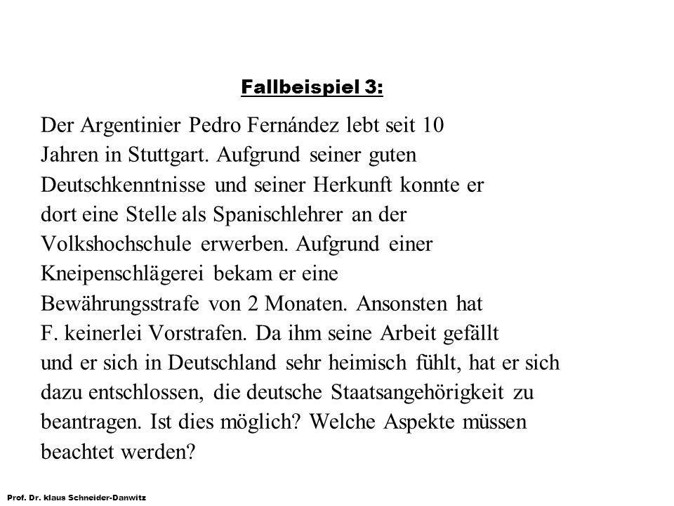 Prof. Dr. klaus Schneider-Danwitz Fallbeispiel 3: Der Argentinier Pedro Fernández lebt seit 10 Jahren in Stuttgart. Aufgrund seiner guten Deutschkennt