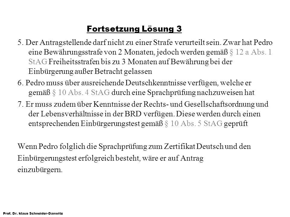 Prof. Dr. klaus Schneider-Danwitz Fortsetzung Lösung 3 5. Der Antragstellende darf nicht zu einer Strafe verurteilt sein. Zwar hat Pedro eine Bewährun