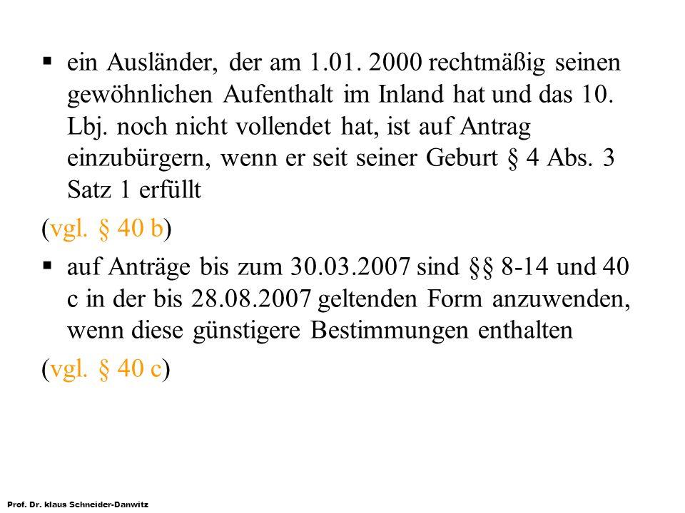Prof. Dr. klaus Schneider-Danwitz ein Ausländer, der am 1.01. 2000 rechtmäßig seinen gewöhnlichen Aufenthalt im Inland hat und das 10. Lbj. noch nicht