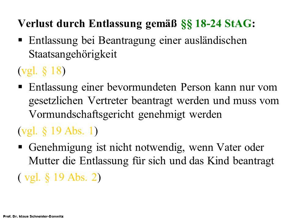 Prof. Dr. klaus Schneider-Danwitz Verlust durch Entlassung gemäß §§ 18-24 StAG: Entlassung bei Beantragung einer ausländischen Staatsangehörigkeit (vg