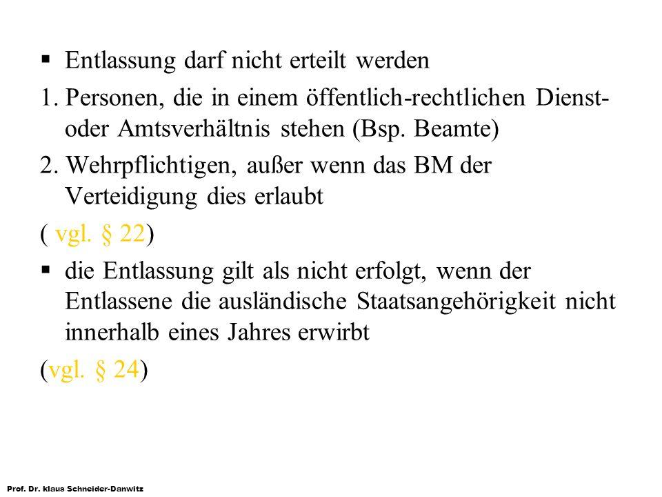 Prof. Dr. klaus Schneider-Danwitz Entlassung darf nicht erteilt werden 1. Personen, die in einem öffentlich-rechtlichen Dienst- oder Amtsverhältnis st