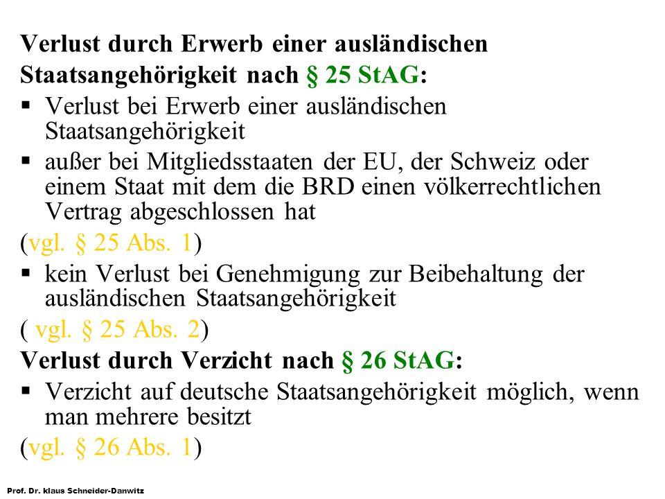 Prof. Dr. klaus Schneider-Danwitz Verlust durch Erwerb einer ausländischen Staatsangehörigkeit nach § 25 StAG: Verlust bei Erwerb einer ausländischen