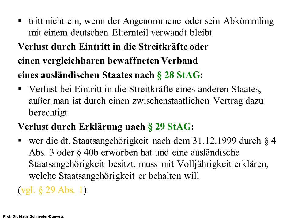 Prof. Dr. klaus Schneider-Danwitz tritt nicht ein, wenn der Angenommene oder sein Abkömmling mit einem deutschen Elternteil verwandt bleibt Verlust du