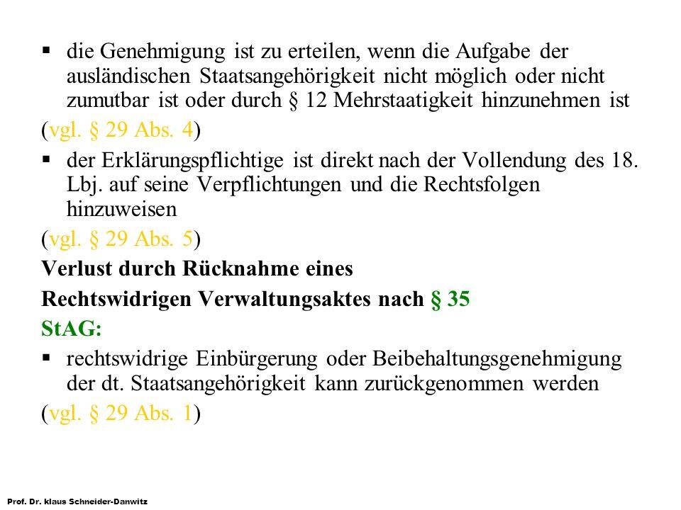 Prof. Dr. klaus Schneider-Danwitz die Genehmigung ist zu erteilen, wenn die Aufgabe der ausländischen Staatsangehörigkeit nicht möglich oder nicht zum