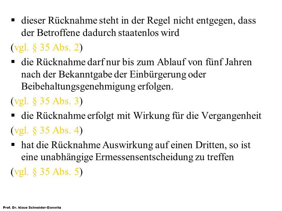 Prof. Dr. klaus Schneider-Danwitz dieser Rücknahme steht in der Regel nicht entgegen, dass der Betroffene dadurch staatenlos wird (vgl. § 35 Abs. 2) d