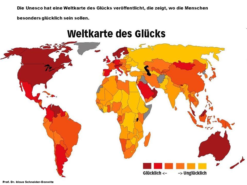 Prof. Dr. klaus Schneider-Danwitz Die Unesco hat eine Weltkarte des Glücks veröffentlicht, die zeigt, wo die Menschen besonders glücklich sein sollen.