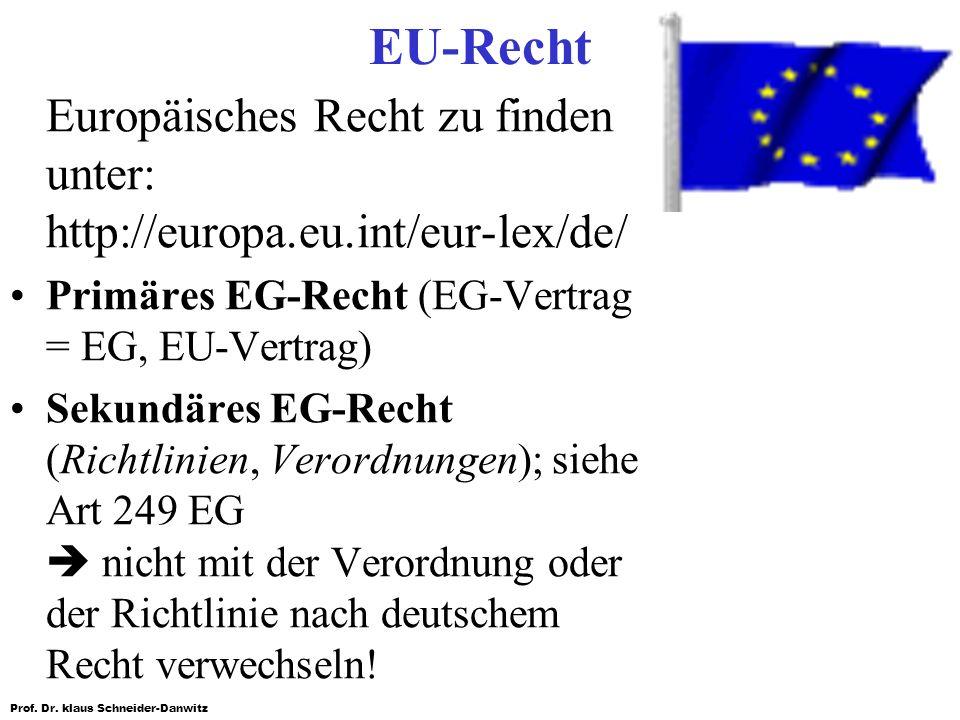 Prof. Dr. klaus Schneider-Danwitz EU-Recht Europäisches Recht zu finden unter: http://europa.eu.int/eur-lex/de/ Primäres EG-Recht (EG-Vertrag = EG, EU