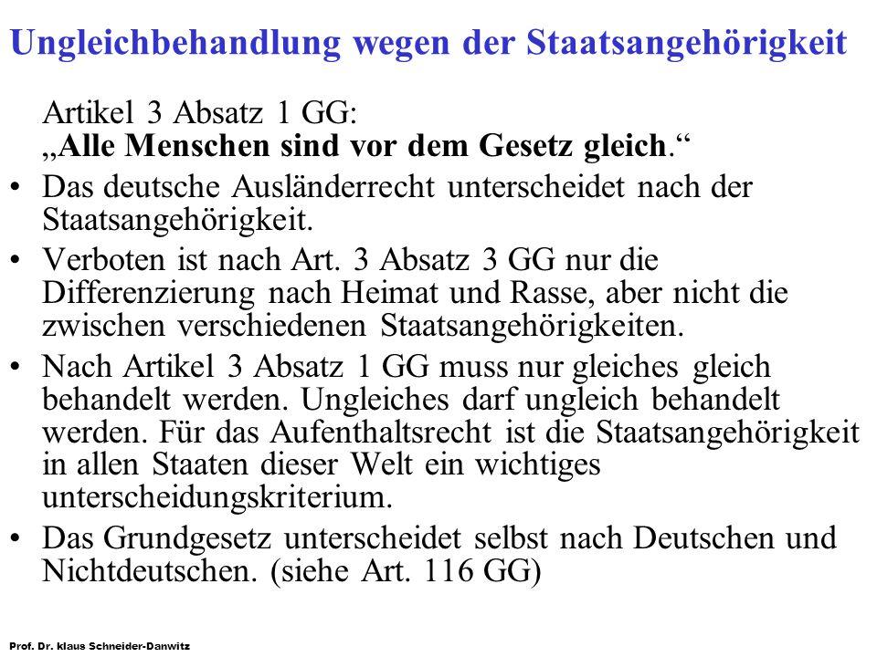 Prof. Dr. klaus Schneider-Danwitz Ungleichbehandlung wegen der Staatsangehörigkeit Artikel 3 Absatz 1 GG:Alle Menschen sind vor dem Gesetz gleich. Das