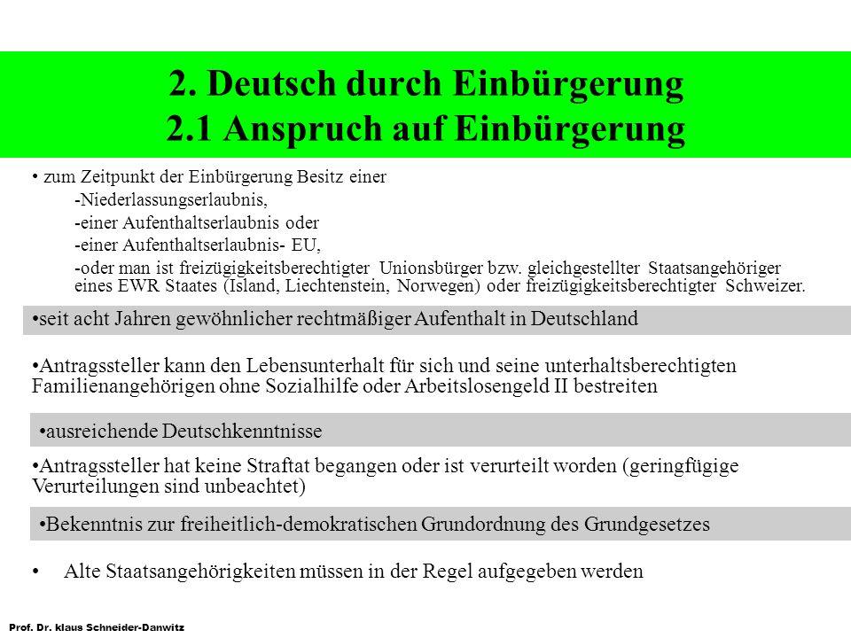 Prof. Dr. klaus Schneider-Danwitz 2. Deutsch durch Einbürgerung 2.1 Anspruch auf Einbürgerung Alte Staatsangehörigkeiten müssen in der Regel aufgegebe