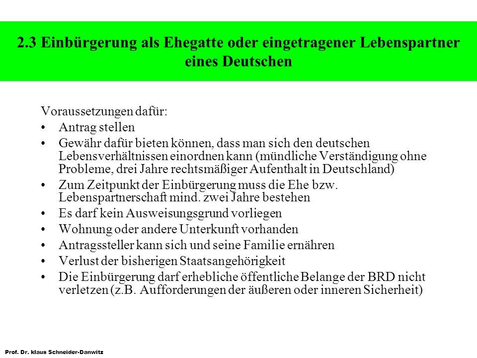 Prof. Dr. klaus Schneider-Danwitz 2.3 Einbürgerung als Ehegatte oder eingetragener Lebenspartner eines Deutschen Voraussetzungen dafür: Antrag stellen