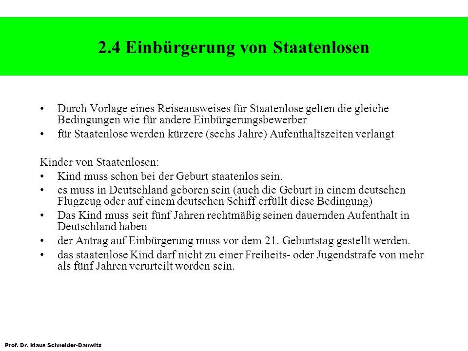Prof. Dr. klaus Schneider-Danwitz 2.4 Einbürgerung von Staatenlosen Durch Vorlage eines Reiseausweises für Staatenlose gelten die gleiche Bedingungen