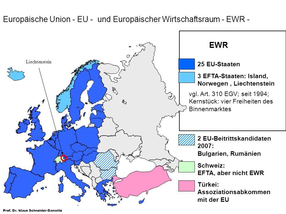 Prof. Dr. klaus Schneider-Danwitz Europäische Union - EU - und Europäischer Wirtschaftsraum - EWR - EWR 25 EU-Staaten 3 EFTA-Staaten: Island, Norwegen