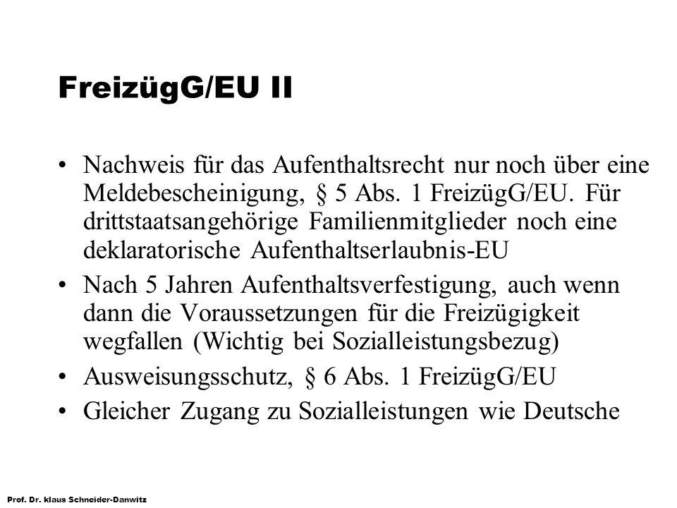Prof. Dr. klaus Schneider-Danwitz FreizügG/EU II Nachweis für das Aufenthaltsrecht nur noch über eine Meldebescheinigung, § 5 Abs. 1 FreizügG/EU. Für
