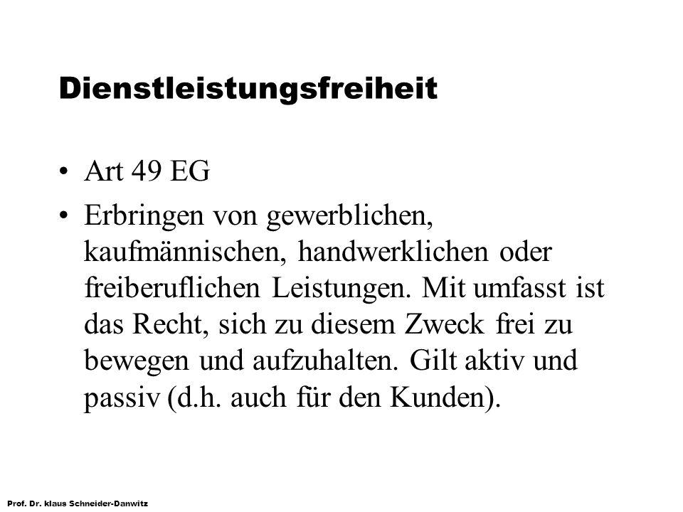 Prof. Dr. klaus Schneider-Danwitz Dienstleistungsfreiheit Art 49 EG Erbringen von gewerblichen, kaufmännischen, handwerklichen oder freiberuflichen Le