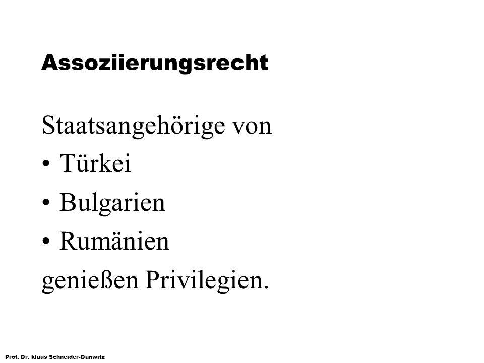 Prof. Dr. klaus Schneider-Danwitz Assoziierungsrecht Staatsangehörige von Türkei Bulgarien Rumänien genießen Privilegien.