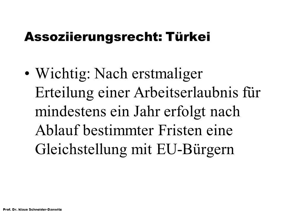 Prof. Dr. klaus Schneider-Danwitz Assoziierungsrecht: Türkei Wichtig: Nach erstmaliger Erteilung einer Arbeitserlaubnis für mindestens ein Jahr erfolg