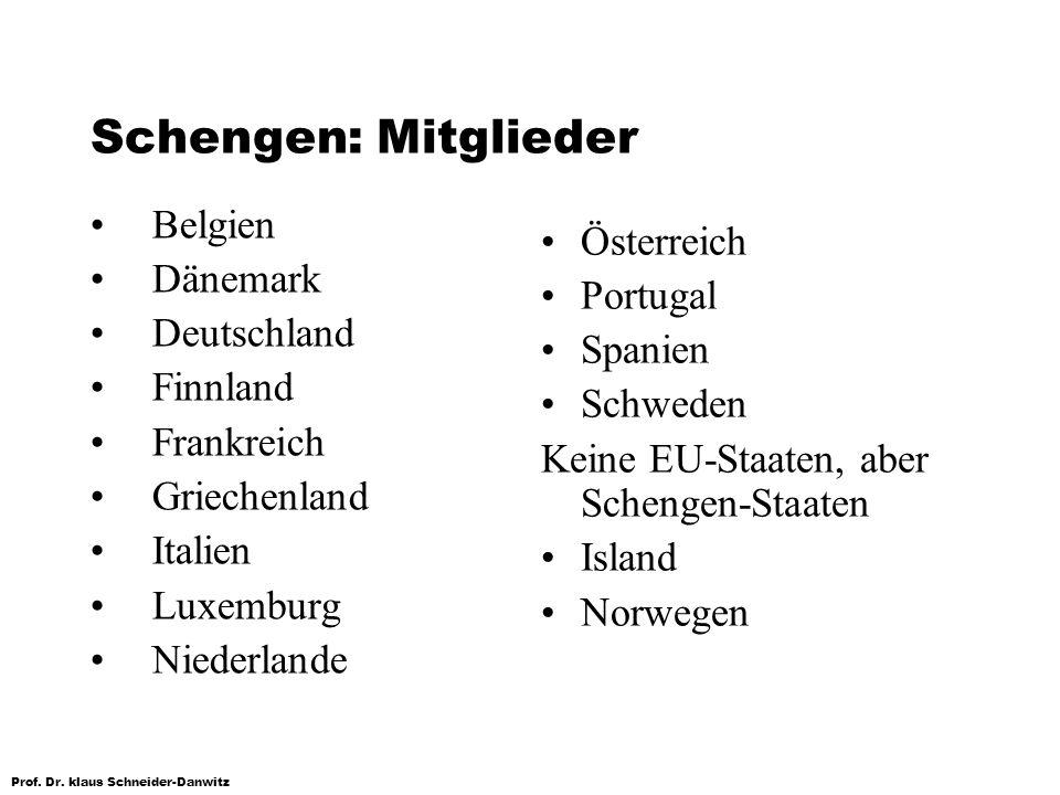 Prof. Dr. klaus Schneider-Danwitz Schengen: Mitglieder Belgien Dänemark Deutschland Finnland Frankreich Griechenland Italien Luxemburg Niederlande Öst