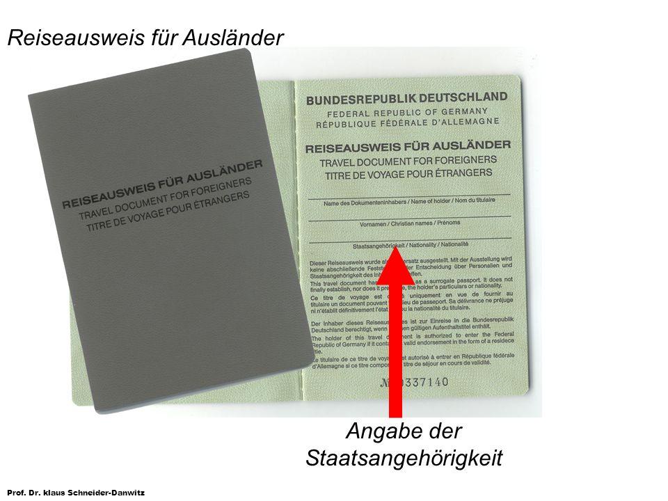 Prof. Dr. klaus Schneider-Danwitz Angabe der Staatsangehörigkeit Reiseausweis für Ausländer