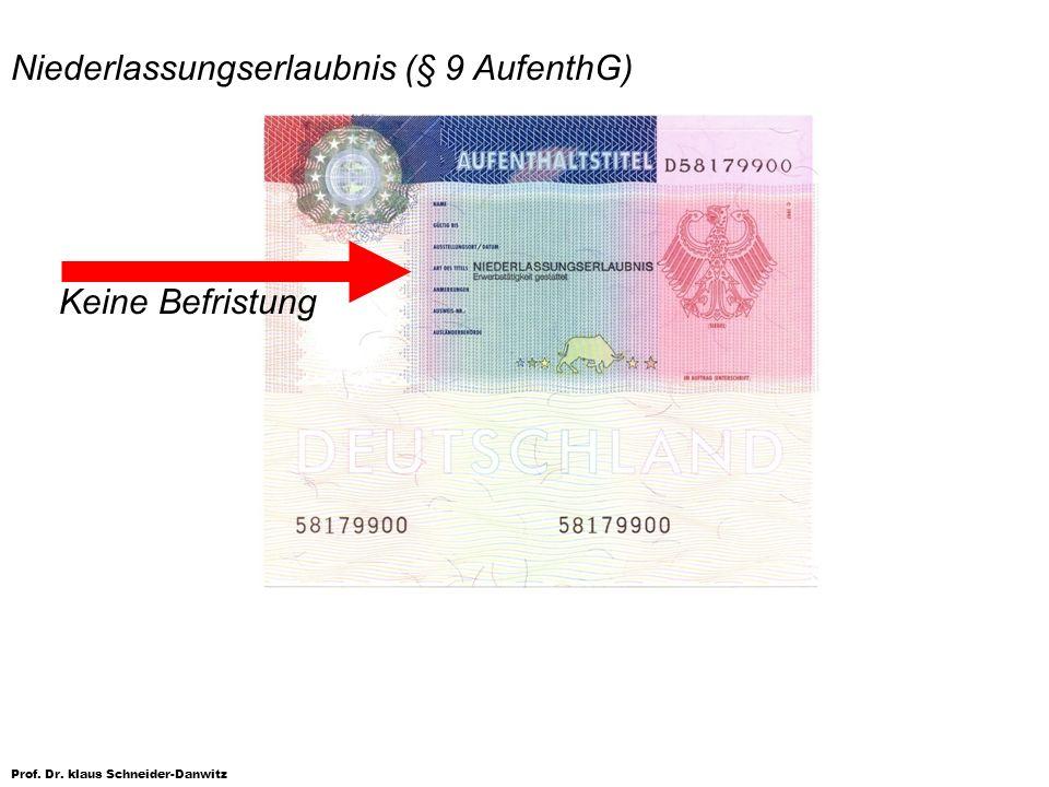 Prof. Dr. klaus Schneider-Danwitz Niederlassungserlaubnis (§ 9 AufenthG) Keine Befristung