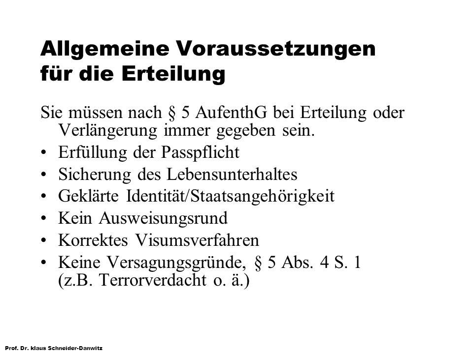 Prof. Dr. klaus Schneider-Danwitz Allgemeine Voraussetzungen für die Erteilung Sie müssen nach § 5 AufenthG bei Erteilung oder Verlängerung immer gege