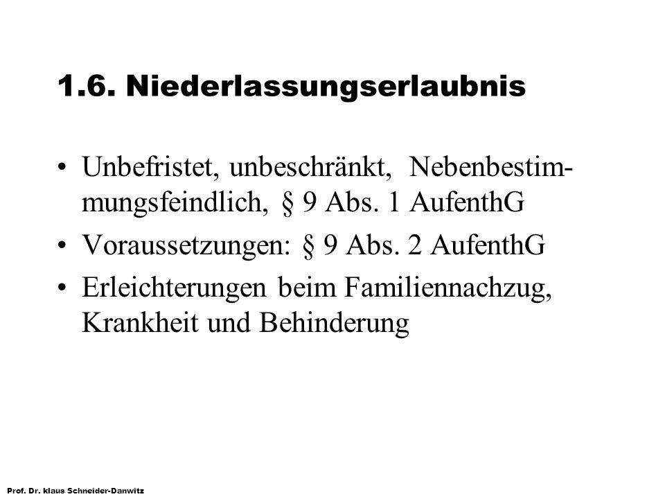 Prof. Dr. klaus Schneider-Danwitz 1.6. Niederlassungserlaubnis Unbefristet, unbeschränkt, Nebenbestim- mungsfeindlich, § 9 Abs. 1 AufenthG Voraussetzu