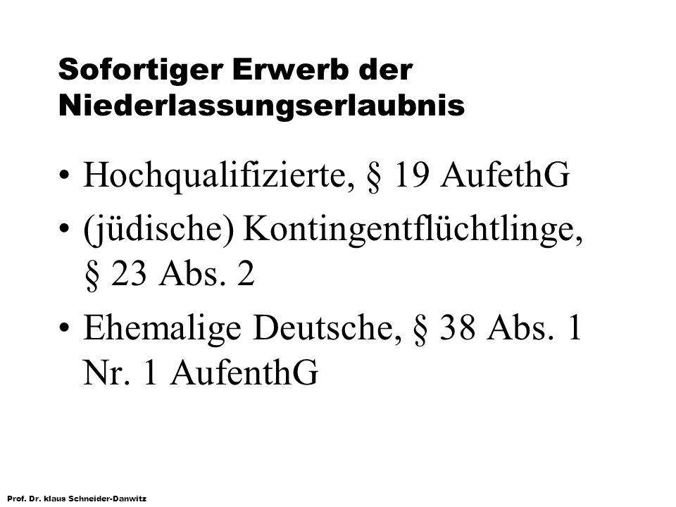 Prof. Dr. klaus Schneider-Danwitz Sofortiger Erwerb der Niederlassungserlaubnis Hochqualifizierte, § 19 AufethG (jüdische) Kontingentflüchtlinge, § 23