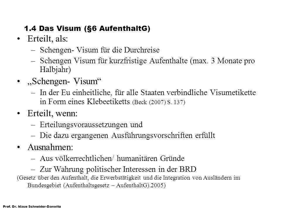 Prof. Dr. klaus Schneider-Danwitz 1.4 Das Visum (§6 AufenthaltG) Erteilt, als: –Schengen- Visum für die Durchreise –Schengen Visum für kurzfristige Au