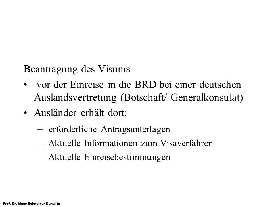 Prof. Dr. klaus Schneider-Danwitz Beantragung des Visums vor der Einreise in die BRD bei einer deutschen Auslandsvertretung (Botschaft/ Generalkonsula