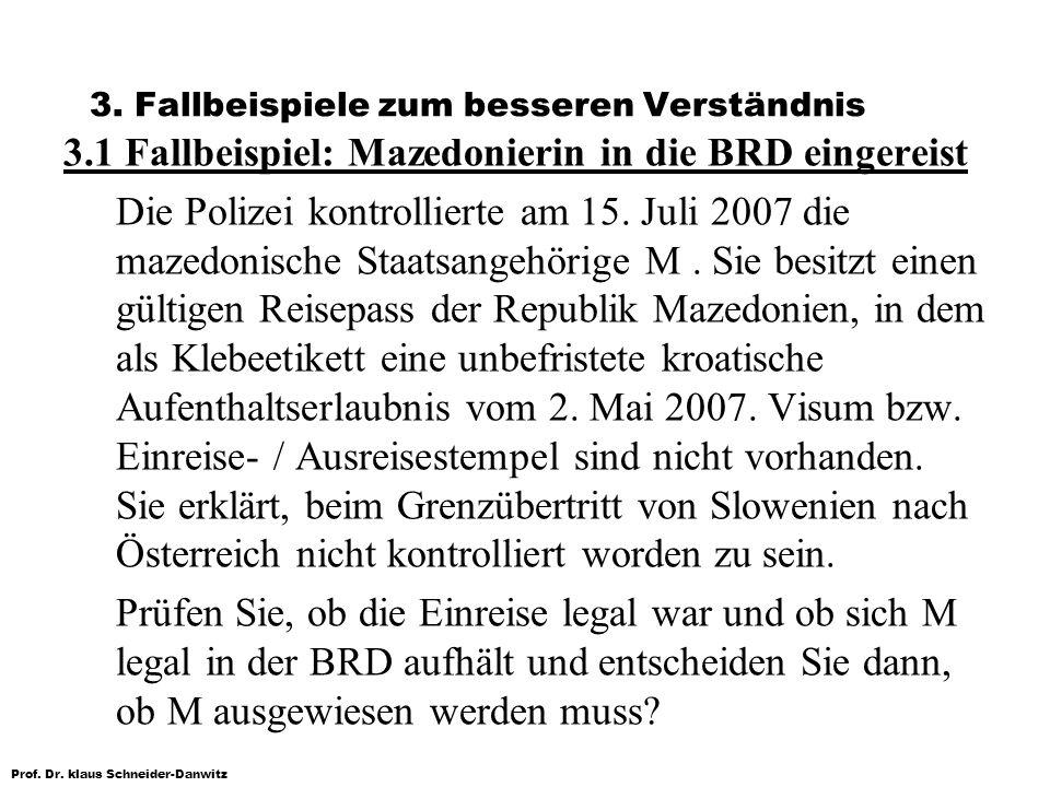 Prof. Dr. klaus Schneider-Danwitz 3. Fallbeispiele zum besseren Verständnis 3.1 Fallbeispiel: Mazedonierin in die BRD eingereist Die Polizei kontrolli