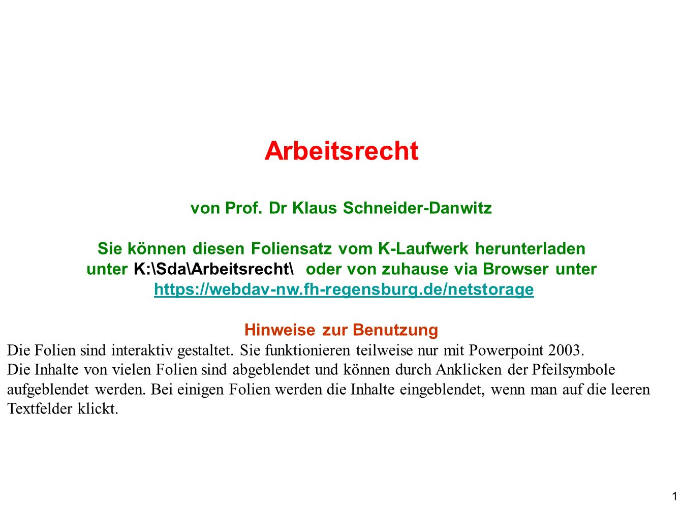 1 Arbeitsrecht von Prof. Dr Klaus Schneider-Danwitz Sie können diesen Foliensatz vom K-Laufwerk herunterladen unter K:\Sda\Arbeitsrecht\ oder von zuha