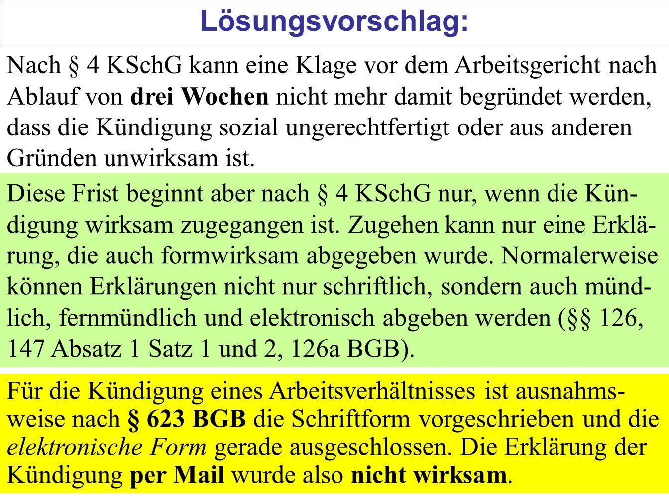 79 Nach § 4 KSchG kann eine Klage vor dem Arbeitsgericht nach Ablauf von drei Wochen nicht mehr damit begründet werden, dass die Kündigung sozial unge