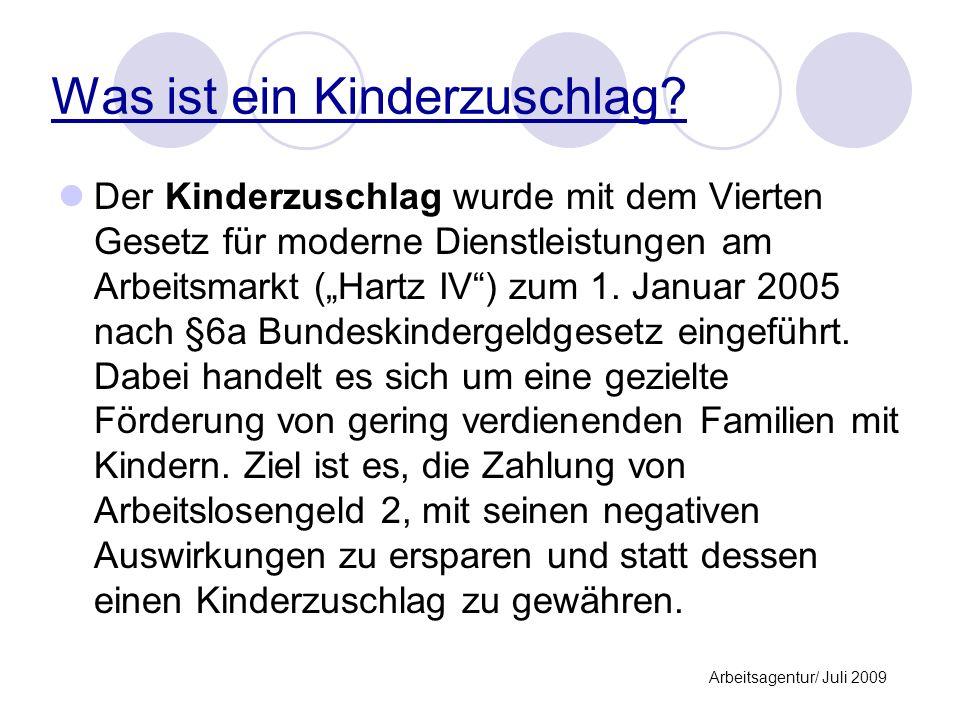 Was ist ein Kinderzuschlag? Der Kinderzuschlag wurde mit dem Vierten Gesetz für moderne Dienstleistungen am Arbeitsmarkt (Hartz IV) zum 1. Januar 2005
