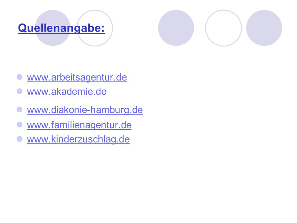 Quellenangabe: www.arbeitsagentur.de www.akademie.de www.diakonie-hamburg.de www.familienagentur.de www.kinderzuschlag.de