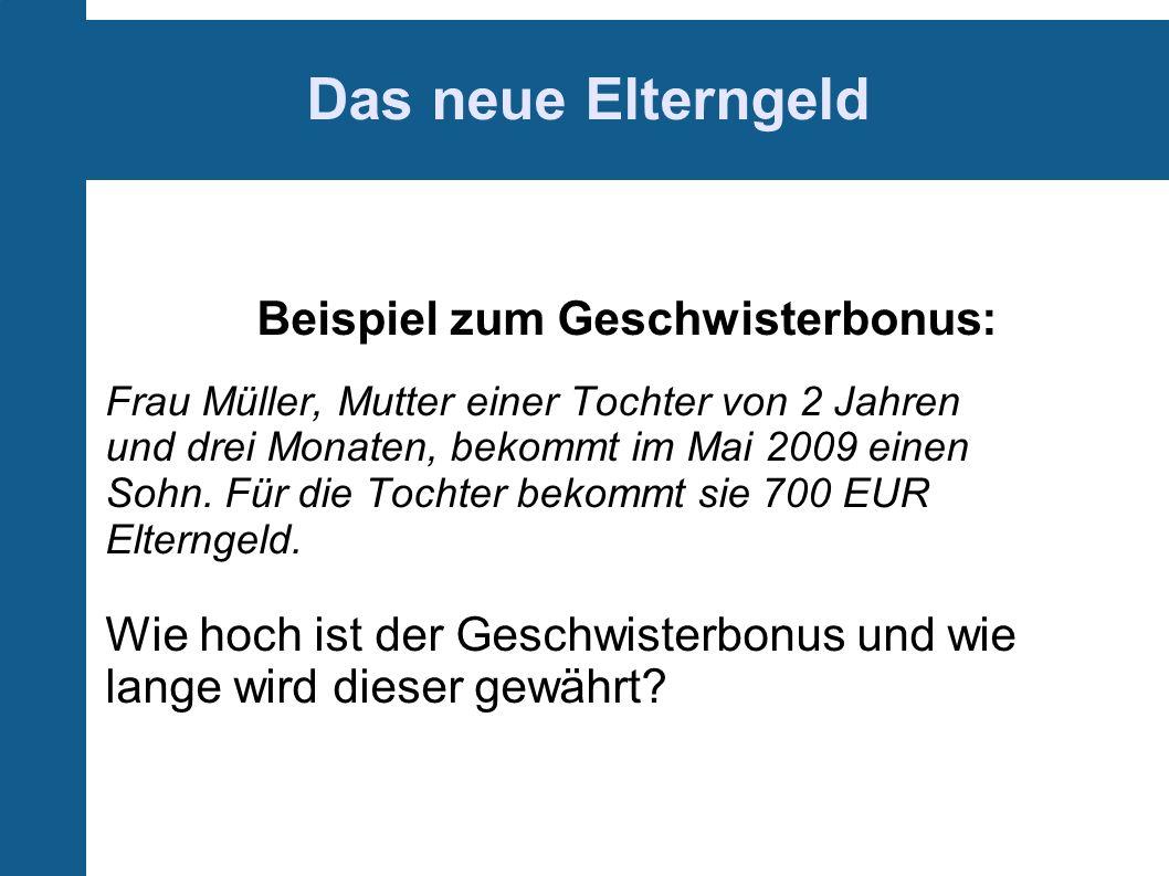Das neue Elterngeld Beispiel zum Geschwisterbonus: Frau Müller, Mutter einer Tochter von 2 Jahren und drei Monaten, bekommt im Mai 2009 einen Sohn.