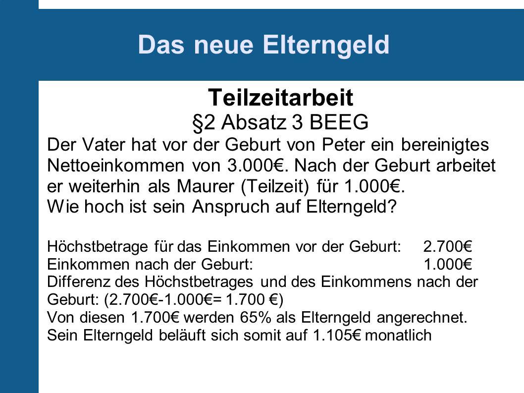 Das neue Elterngeld Teilzeitarbeit §2 Absatz 3 BEEG Der Vater hat vor der Geburt von Peter ein bereinigtes Nettoeinkommen von 3.000.